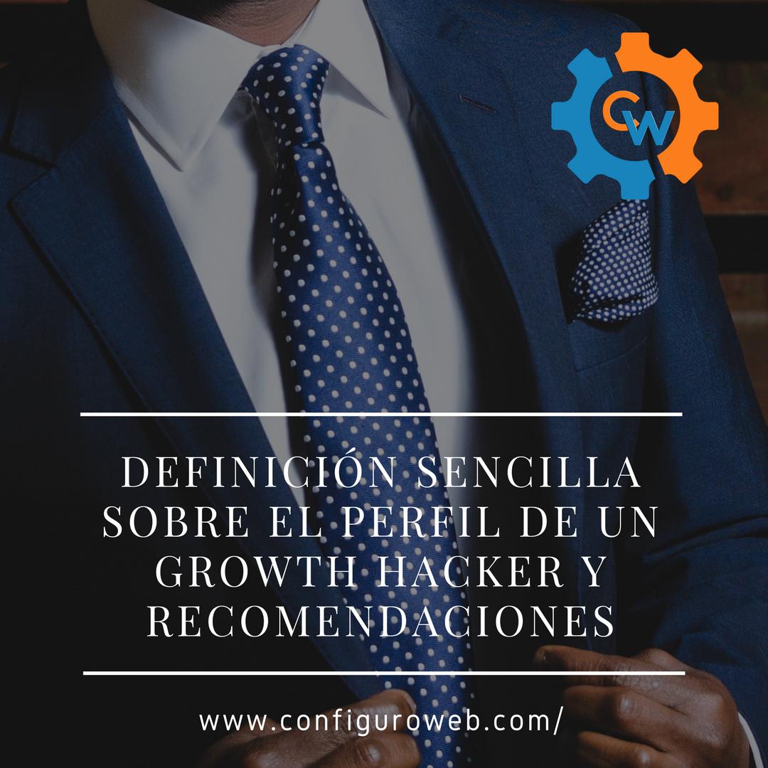 Definición sencilla sobre el perfil de un Growthhacker y recomendaciones